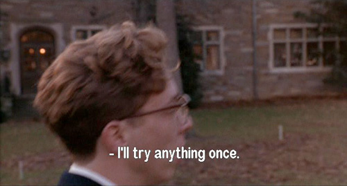 Dead Poets Society: Stephen Meeks, I'll try anything once.