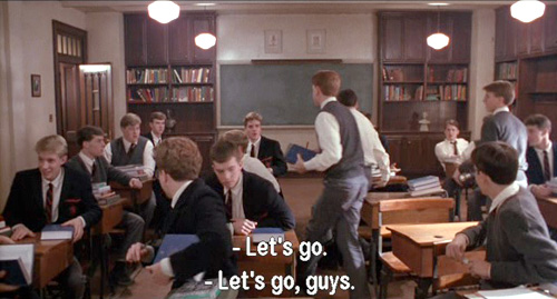 Dead Poets Society, John Keating establishes telepathic communication with his students: LET'S GO, GUYS!